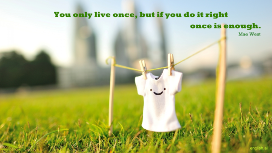 You Only Live Once But If You Do It Right Once Is Enough Quote